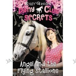 Angel and the Flying Stallions, Pony Club Secrets by Stacy Gregg, 9780007299300.