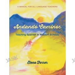 Andando Caminos, Teaching Spanish in Waldorf Schools by Elena Forrer, 9781584201595.