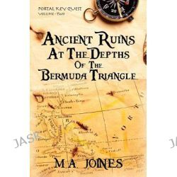 Ancient Ruins at the Depths of the Bermuda Triangle, Portal Key Quest by M A Joines, 9780615547381.
