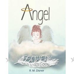 Angel Feather by R M Disner, 9781466948747.