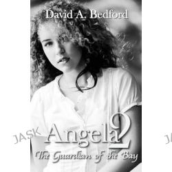 Angela 2, The Guardian of the Bay by David a Bedford, 9781940834498.