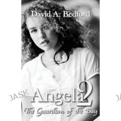 Angela 2, The Guardian of the Bay by David a Bedford, 9780615871691.