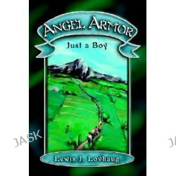 Angel Armor, Just a Boy by Lewis J Lovhaug, 9780595284757.