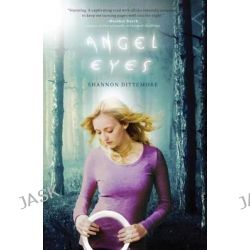 Angel Eyes, Angel Eyes Novel by Shannon Dittemore, 9781401686352.