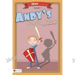 Andy's Family Secret, Brave Little Boy by J L Walker Rowe, 9781606964088.