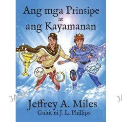 Ang MGA Prinsipe at Ang Kayamanan by Jeffrey a Miles, 9780990804857.