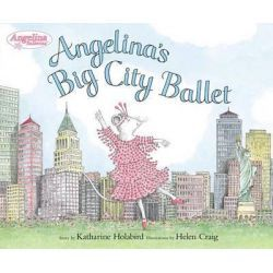 Angelina's Big City Ballet, Angelina Ballerina by Katharine Holabird, 9780670015603.