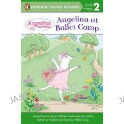 Angelina at Ballet Camp, Angelina Ballerina by Penguin Young Readers, 9780448487052.