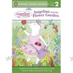 Angelina and the Flower Garden, Angelina Ballerina by Penguin Young Readers, 9780448490069.