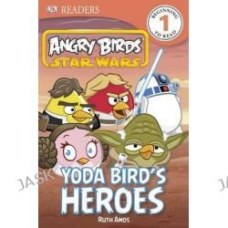 Angry Birds Star Wars, Yoda Bird's Heroes by Ruth Amos, 9781465401908.