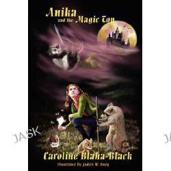 Anika and the Magic Top by Caroline Blaha-Black, 9781435711945.