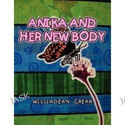 Anika and Her New Body by Williadean Crear, 9781456894801.