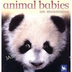 Animal Babies on Mountains, Animal Babies (Kingfisher) by Kingfisher Books, 9780753458396.