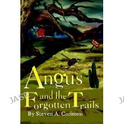 Angus and the Forgotten Trails by Steven A. Corirossi, 9780595340071.