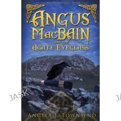 Angus Macbain and the Agate Eyeglass, Angus Macbain by Angela Townsend, 9781634220408.
