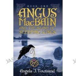 Angus Macbain and the Island of Sleeping Kings, Angus Macbain by Angela J Townsend, 9781940534107.