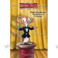 Angus MacMouse Brings Down the House, Animal Tales (Paperback) by Linda Phillips Teitel, 9781599904900.