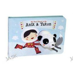 Anik & Yukon Finger Puppet Book, My Best Friend & Me Finger Puppet Books by Annelien Wehrmeijer, 9780764167638.