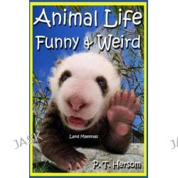 Animal Life Funny & Weird Land Mammals, Learn with Amazing Photos and Fun Facts about Animals and Land Mammals by P T Hersom, 9780615902265.