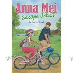 Anna Mei, Escape Artist by Carol A Grund, 9780819807946.
