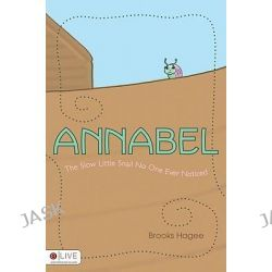 Annabel, The Slow Little Snail No One Ever Noticed by Brooks Hagee, 9781606049594.