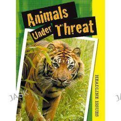 Animals Under Threat, Headline Issues by Angela Royston, 9780431162911.