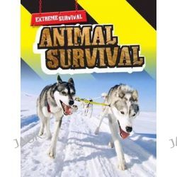 Animal Survival, Raintree Freestyle: Extreme Survival by Lori Hile, 9781406220643.