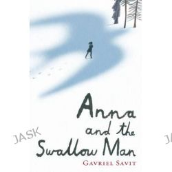 Anna and the Swallow Man by Gavriel Savit, 9780552575270.