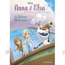 Anna & Elsa #3, A Warm Welcome (Disney Frozen) by Erica David, 9780736482479.