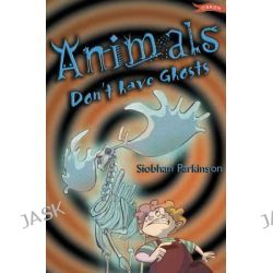 Animals Don't Have Ghosts, Red Flag Ser. by Siobhan Parkinson, 9780862787561.