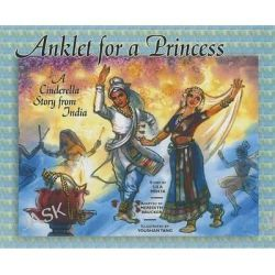 Anklet for a Princess, A Cinderella Story from India by Lila Mehta, 9781885008466.