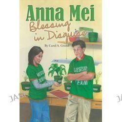 Anna Mei, Blessing in Disguise, Anna Mei by Carol A Grund, 9780819807960.