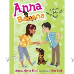 Anna, Banana, and the Big-Mouth Bet, Anna Banana by Anica Mrose Rissi, 9781481416115.