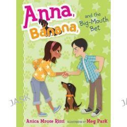 Anna, Banana, and the Big-Mouth Bet, Anna Banana by Anica Mrose Rissi, 9781481416115.