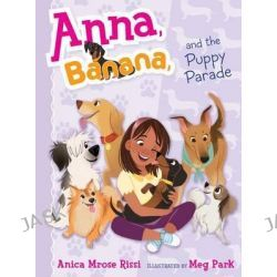 Anna, Banana, and the Puppy Parade, Anna, Banana by Anica Mrose Rissi, 9781481416146.