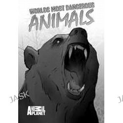 Animal Planet- Worlds Most Dangerous Animals, Animal Planet by Steambot Studios, 9780982750735.