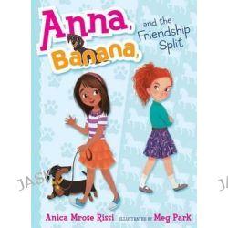 Anna, Banana, and the Friendship Split, Anna, Banana by Anica Mrose Rissi, 9781481416054.