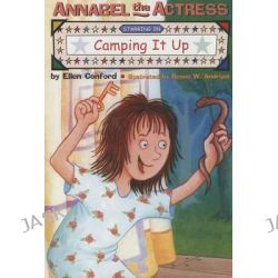 Annabel the Actress Starring in Camping It Up, Annabel the Actress by Ellen Conford, 9781481401470.