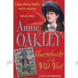 Annie Oakley, Who Was...? S. by Lucy Lethbridge, 9781904095606.