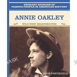 Annie Oakley, Wild West Sharpshooter by Jason Porterfield, 9780823941025.
