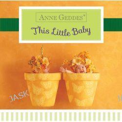 Anne Geddes This Little Baby by Anne Geddes, 9781402298288.