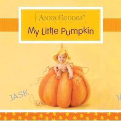 Anne Geddes My Little Pumpkin by Anne Geddes, 9781492615644.