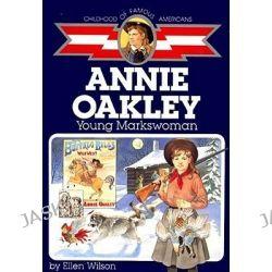 Annie Oakley, Young Markswoman by Ellen Janet Cameron Wilson, 9780689713460.