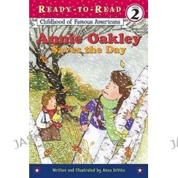 Annie Oakley Saves the Day, Ready-To-Read Childhood of Famous Americans by Anna DiVito, 9780689865206.