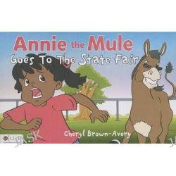 Annie the Mule Goes to the State Fair by Cheryl Brown-Avery, 9781632686978.