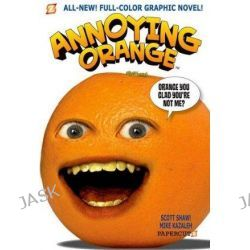 Annoying Orange, Orange You Glad You're Not Me? : Book 2 by Scott Shaw, 9781597073905.