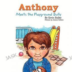 Anthony Meets the Playground Bully by Kevin Bailey, 9781608600724.