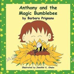 Anthony and the Magic Bumblebee by Barbara Prignano, 9781609769246.