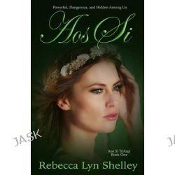 Aos Si by Rebecca Lyn Shelley, 9780615861753.