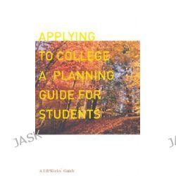 Applying to College, A Planning Guide for Students by Lifeworks, 9780738208954.